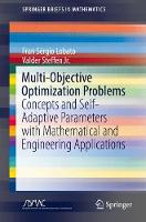 Multi-Objective Optimization Problems Concepts and Self-Adaptive Parameters with Mathematical and Engineering Applications by Fran Sergio Lobato, Valder, Jr. Steffen