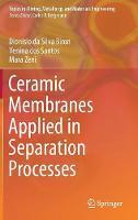 Ceramic Membranes Applied in Separation Processes by Venina dos Santos, Mara Zeni, Dionisio da Silva Biron