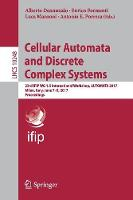 Cellular Automata and Discrete Complex Systems 23rd IFIP WG 1.5 International Workshop, AUTOMATA 2017, Milan, Italy, June 7-9, 2017, Proceedings by Alberto Dennunzio