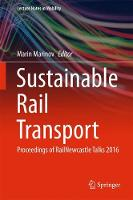 Sustainable Rail Transport Proceedings of RailNewcastle Talks 2016 by Marin Marinov