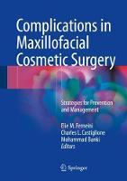 Complications in Maxillofacial Cosmetic Surgery Strategies for Prevention and Management by Elie M. Ferneini