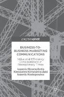 Business-to-Business Marketing Communications Value and Efficiency Considerations in Recessionary Times by Ioannis Rizomyliotis, Kleopatra Konstantoulaki, Ioannis Kostopoulos
