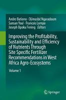 Improving the Profitability, Sustainability and Efficiency of Nutrients Through Site Specific Fertilizers Recommendations in West Africa Agro-Ecosystems Volume 1 by Andre Bationo
