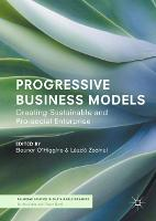 Progressive Business Models Creating Sustainable and Pro-Social Enterprise by Laszlo Zsolnai