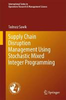 Supply Chain Disruption Management Using Stochastic Mixed Integer Programming by Tadeusz Sawik