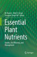 Essential Plant Nutrients Uptake, Use Efficiency, and Management by M. Naeem