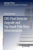 CMS Pixel Detector Upgrade and Top Quark Pole Mass Determination by Simon Spannagel