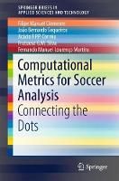 Computational Metrics for Soccer Analysis Connecting the dots by Filipe Manuel Clemente
