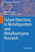 Future Directions in Metalloprotein and Metalloenzyme Research by Graeme Hanson