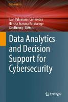 Data Analytics and Decision Support for Cybersecurity Trends, Methodologies and Applications by Yan Huang