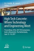High Tech Concrete: Where Technology and Engineering Meet Proceedings of the 2017 fib Symposium, held in Maastricht, The Netherlands, June 12-14, 2017 by D. A. Hordijk