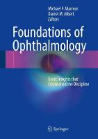 Foundations of Ophthalmology Great Insights that Established the Discipline by Michael F. Marmor