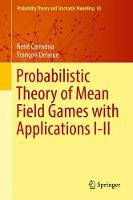 Probabilistic Theory of Mean Field Games with Applications by Rene Carmona
