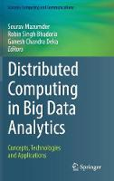 Distributed Computing in Big Data Analytics Concepts, Technologies and Applications by Sourav Mazumder