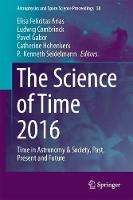 The Science of Time 2016 Time in Astronomy & Society, Past, Present and Future by P. Kenneth Seidelmann