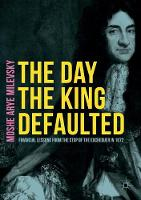 The Day the King Defaulted Financial Lessons from the Stop of the Exchequer in 1672 by Moshe Arye Milevsky