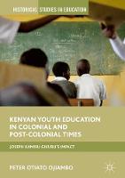 Kenyan Youth Education in Colonial and Post-Colonial Times Joseph Kamiru Gikubu's Impact by Peter Otiato Ojiambo