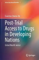 Post-Trial Access to Drugs in Developing Nations Global Health Justice by Evaristus Chiedu Obi