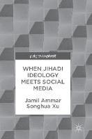 When Jihadi Ideology Meets Social Media by Jamil Ammar, Songhua Xu