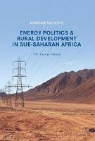 Energy Politics and Rural Development in Sub-Saharan Africa The Case of Ghana by Naaborle Sackeyfio