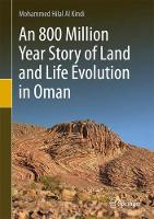 Evolution of Land and Life in Oman: an 800 Million Year Story by Mohammed Hilal Al Kindi