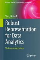 Robust Representation for Data Analytics Models and Applications by Sheng Li, Yun Fu
