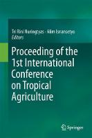 Proceeding of the 1st International Conference on Tropical Agriculture by Alim Isnansetyo