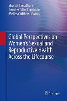 Global Perspectives on Women's Sexual and Reproductive Health Across the Lifecourse by Shonali Choudhury