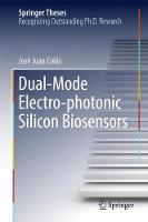 Dual-Mode Electro-photonic Silicon Biosensors by Juan-Colas Jose