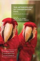 The Anthropology of Conservation NGOs Rethinking the Boundaries by Peter Bille Larsen