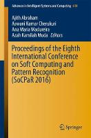 Proceedings of the Eighth International Conference on Soft Computing and Pattern Recognition (SoCPaR 2016) by Ajith Abraham