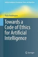 Towards a Code of Ethics for Artificial Intelligence by Paula Boddington