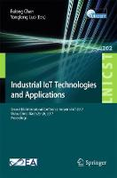 Industrial IoT Technologies and Applications Second EAI International Conference, Industrial IoT 2017, Wuhu, China, March 25-26, 2017, Proceedings by Fulong Chen