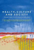 Health, Culture and Society Conceptual Legacies and Contemporary Applications by Elizabeth Ettorre, Ellen Annandale, Barbara Katz Rothman