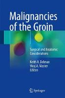 Malignancies of the Groin Surgical and Anatomic Considerations by Keith A. Delman
