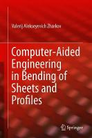 Computer-Aided Engineering in Bending of Sheets and Profiles by Valerij Zharkov
