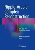 Nipple-Areolar Complex Reconstruction Principles and Clinical Techniques by Melvin A. Shiffman