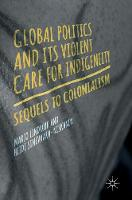 Global Politics and Its Violent Care for Indigeneity Sequels to Colonialism by Marjo Lindroth, Heidi Sinevaara-Niskanen
