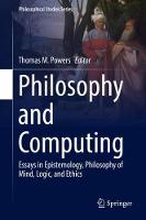 Philosophy and Computing Essays in Epistemology, Philosophy of Mind, Logic, and Ethics by Thomas M. Powers