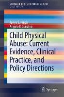 Child Physical Abuse: Current Evidence, Clinical Practice, and Policy Directions by Tanya S. Hinds, Angelo P. Giardino