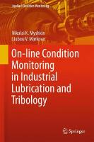 On-line Condition Monitoring in Industrial Lubrication and Tribology by Nikolai K. Myshkin, Liubou V. Markova