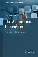 The Algorithmic Dimension FIve Artists in Conversation by Francesca Franco