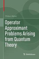 Operator Approximant Problems Arising from Quantum Theory by Philip Maher