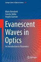 Evanescent Waves in Optics An Introduction to Plasmonics by Mario Bertolotti, Concita Sibilia, Angela Guzman