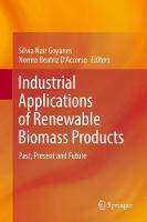 Industrial Applications of Renewable Biomass Products Past, Present and Future by Silvia Nair Goyanes