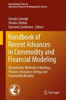 Handbook of Recent Advances in Commodity and Financial Modeling Quantitative Methods in Banking, Finance, Insurance, Energy and Commodity Markets by Giorgio Consigli