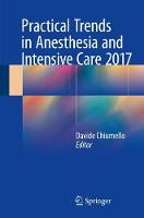Practical Trends in Anesthesia and Intensive Care 2017 by Davide Chiumello