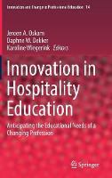Innovation in Hospitality Education Anticipating the Educational Needs of a Changing Profession by Jeroen A. Oskam