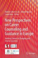 New perspectives on career counseling and guidance in Europe Building careers in changing and diverse societies by Valerie Cohen-Scali