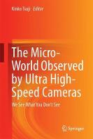 The Micro-World Observed by Ultra High-Speed Cameras We See What You Don't See by Kinko Tsuji